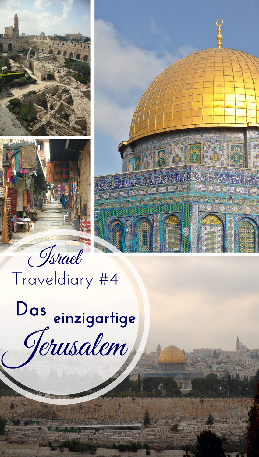 All the wonderful things: Israel Traveldiary #4 - Das einzigartige Jerusalem; Reise, Felsendom, Temelberg, Davidsturm, Altstadt